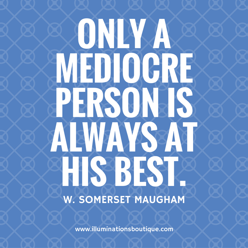 only-a-mediocre-person-is-always-at-his